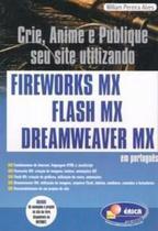 Crie, anime e publique seu site fireworks mx, flash e dreamweaver - Erica (Saraiva) -