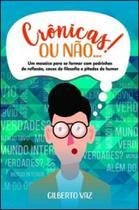 Crônicas! Ou não...: um mosaico para se formar com pedrinhas de reflexão, cacos de filosofia e pitadas de humor - Scortecci _ Editora
