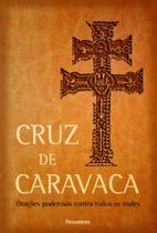 Cruz de Caravaca: Orações Poderosas Contra Todos os Males - Pensamento - grupo pensamento