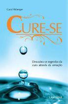 Cure-se - descubra os segredos da cura atraves da emocao - Lafonte -