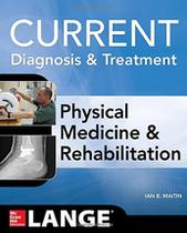 Current diagnosis and treatment physical medicine and rehabilitation - Mcgraw hill education -