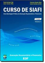 Curso de Siafi: Uma Abordagem Prática da Execução Orçamentária e Financeira - Vol.1 - Gestao Publica