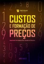 Custos e formação de preços: Importante ferramenta para tomada de decisões - Trevisan Editora