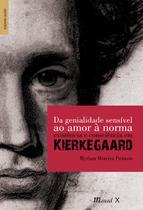 Da genialidade sensível ao amor à norma: existência e consciência em Kierkegaard - Mauad X