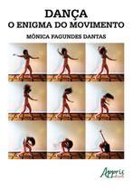 Dança, o Enigma do Movimento - Editora Appris