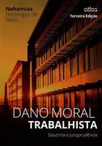Dano Moral Trabalhista - Doutrina e Jurisprudência - 3ª Ed. 2015 - Atlas -