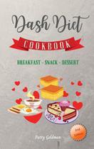 Dash Diet - Breakfast Snack and Dessert Recipes - Orion Edition Ltd