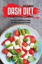 Dash Diet Mediterranean Cookbook - Monticello Solutions Ltd