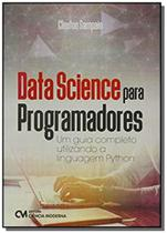 Data Science para Programadores   Um guia completo utilizando a linguagem Python - Ciencia moderna -