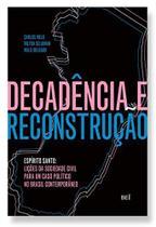 Decadência e reconstrução - espírito santo:lições da sociedade civil para u - BEI COMUNICACAO LTDA