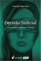 Decisao judicial - complexidade, justificaçao e controle - Lumen juris