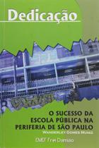 Dedicacao - o sucesso da escola publica na periferia de sao paulo - Limiar -