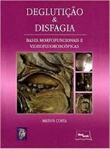 Deglutiçao E Disfagia: BASES MORFOFUNCIONAIS E VIDEOFLUOROSCOPICAS - Medbook -
