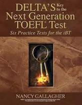 Delta's Key To The Next Generation TOEFL Test - Six Practice Tests For The Ibt - Delta systems