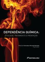 Dependência Química: Etiologia, Tratamento e Prevenção - Crv