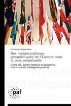 Des métamorphoses géopolitiques de l europe pour la paix perpétuelle - Omniscriptum Gmbh & Co Kg