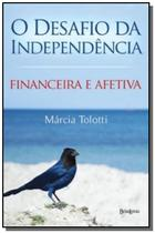 Desafio da independencia: financeira e afetiva, o - Belas letras -