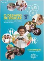 Desafio de educar, o - vol 2 - a educacao e a base para um mundo melhor - Conquista -