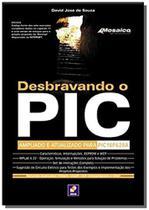 Desbravando o pic - ampliado e atualizado para pic16f628a - Editora erica ltda