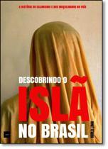 Descobrindo o Islã no Brasil: A História do Islamismo e dos Muçulmanos no País - Hedra