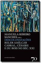 Descolonizações Reler Amílcar Gabral, Césaire e Edu Bois no Seculo XXI - Edicoes 70 -