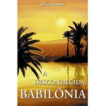 Desconhecida Babilonia, a - Ordem do graal na terra -