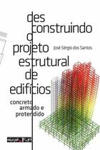 Desconstruindo o projeto estrutural de edificios - Oficina de textos -