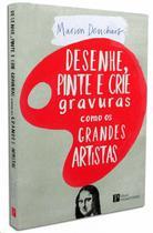 Desenhe, pinte e crie gravuras como os grandes artistas - Pinakotheke