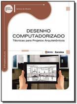Desenho computadorizado tecnicas para projetos arq - Editora erica ltda