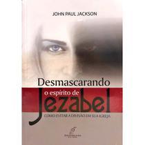 Desmascarando o Espírito de Jezabel - John Paul Jackson - Danprewan -