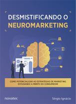 Desmistificando o Neuromarketing - Novatec Editora
