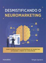 Desmistificando o neuromarketing - Novatec