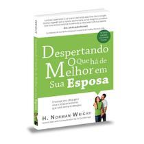 Despertando o Que Há de Melhor em Sua Esposa - Norman Wright - Bv books -