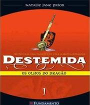 Destemida - Os Olhos Do Dragao - Vol 01 - Fundamento