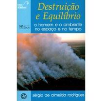 Destruição e Equlíbrio - O Homem e o Ambiente no Espaço e no Tempo - Col. Meio Ambiente - Atual