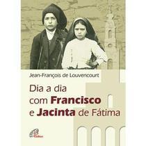 Dia a dia com francisco e jacinta de fátima - jean-françois de louvencourt - Armazem