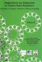 Diagnosticos em ergonomia no centro-oeste brasileiro - vol. 2 - Unb editora