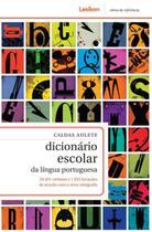 Dicionario Escolar Da Lingua Portuguesa De Acordo Com A Nova Ortografia - Lexikon -