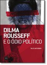 Dilma Rousseff e o Ódio Político - Hedra