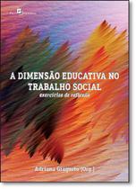 Dimensão Educativa no Trabalho Social, A: Exercícios de Reflexão - Paco editorial -