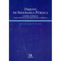 Direito de Segurança Pública - Limites Jurídicos para Políticas de Segurança Pública - Almedina -
