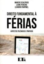 Direito Fundamental à Férias - Aspectos Polêmicos e Prática - Ltr