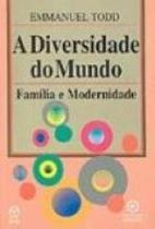 Diversidade do mundo, a * - familia e modernidade - Instituto piaget -