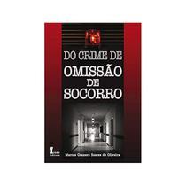 Do Crime De Omissao De Socorro - Marcos Granero Soares De Oliveira - 1ª Ed. - Icone -
