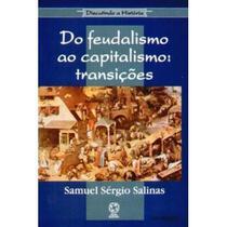Do Feudalismo ao Capitalismo - Transições - Col. Discutindo a História - Atual