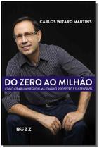 Do Zero ao Milhão: Como Criar um Negócio Milionário, Próspero e Sustentável - Buzz