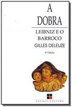 Dobra: leibniz e o barroco, a - Papirus