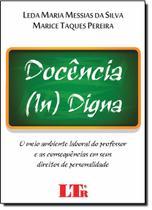 Docência ( In ) Digna: O Meio Ambiente Laboral do Professor e as Consequências em Seus Direitos da Personalidade - Ltr -