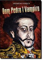 Dom Pedro I Vampiro - Planeta do brasil - grupo planeta