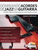 Dominando Acordes de Jazz na Guitarra - Fundamental Changes Ltd. -